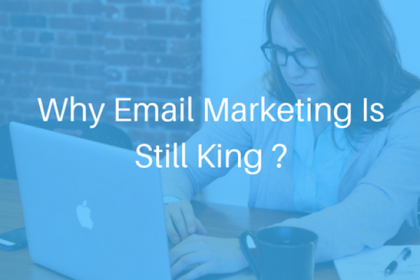 Why Email Marketing Is Still King
