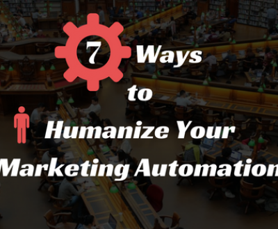 7 Ways to Humanize Your Marketing Automation