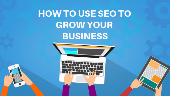 How To Use SEO To Grow Your Business